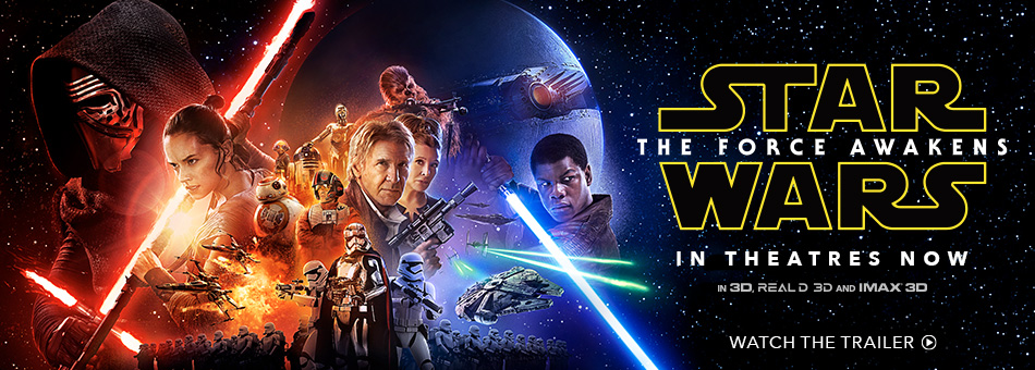 Star Wars The Force Awakens - In Theatres Now in 3, RealD 3D and IMAX 3D